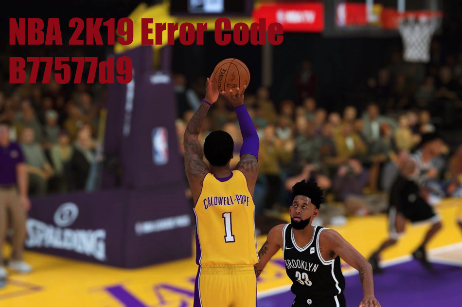 All You Know About Error Code b77577d9 in NBA 2K19 - GamePretty
